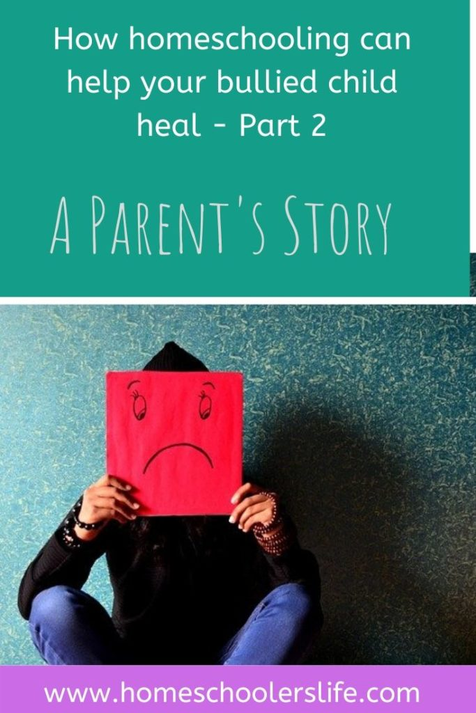 How homeschooling can help your bullied child heal - Part 2